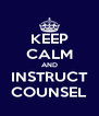 KEEP CALM AND INSTRUCT COUNSEL - Personalised Poster A4 size