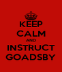KEEP CALM AND INSTRUCT GOADSBY - Personalised Poster A4 size