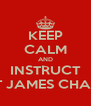 KEEP CALM AND INSTRUCT GREAT JAMES CHAMBERS - Personalised Poster A4 size
