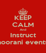 KEEP CALM And Instruct noorani events - Personalised Poster A4 size