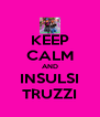 KEEP CALM AND INSULSI TRUZZI - Personalised Poster A4 size