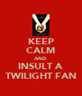 KEEP CALM AND INSULT A TWILIGHT FAN - Personalised Poster A4 size