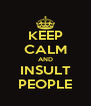 KEEP CALM AND INSULT PEOPLE - Personalised Poster A4 size