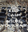 KEEP CALM AND INSURE  YOUR HAIR - Personalised Poster A4 size