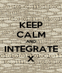KEEP CALM AND INTEGRATE X - Personalised Poster A4 size