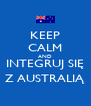 KEEP CALM AND INTEGRUJ SIĘ Z AUSTRALIĄ - Personalised Poster A4 size