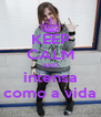 KEEP CALM AND intensa como a vida - Personalised Poster A4 size