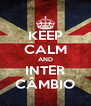 KEEP CALM AND INTER CÂMBIO - Personalised Poster A4 size