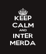 KEEP CALM AND INTER MERDA - Personalised Poster A4 size
