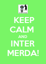 KEEP CALM  AND INTER MERDA! - Personalised Poster A4 size