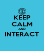 KEEP CALM AND INTERACT  - Personalised Poster A4 size