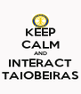 KEEP CALM AND INTERACT TAIOBEIRAS - Personalised Poster A4 size