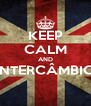 KEEP CALM AND INTERCÂMBIO  - Personalised Poster A4 size
