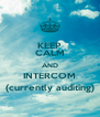 KEEP CALM AND INTERCOM (currently auditing) - Personalised Poster A4 size