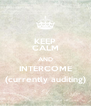 KEEP CALM AND INTERCOME (currently auditing) - Personalised Poster A4 size