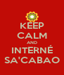 KEEP CALM AND INTERNÉ SA'CABAO - Personalised Poster A4 size