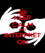 KEEP CALM AND INTERPRET ON - Personalised Poster A4 size