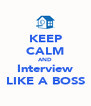 KEEP CALM AND Interview LIKE A BOSS - Personalised Poster A4 size