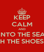 KEEP CALM AND INTO THE SEA WITH THE SHOES ON - Personalised Poster A4 size