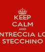 KEEP CALM AND INTRECCIA LO STECCHINO - Personalised Poster A4 size