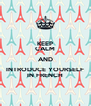KEEP CALM AND INTRODUCE YOURSELF IN FRENCH - Personalised Poster A4 size