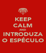 KEEP CALM AND INTRODUZA O ESPÉCULO - Personalised Poster A4 size