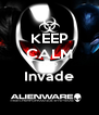 KEEP CALM AND Invade  - Personalised Poster A4 size