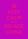 KEEP CALM AND INVADE CHINA - Personalised Poster A4 size