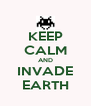 KEEP CALM AND INVADE EARTH - Personalised Poster A4 size