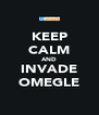 KEEP CALM AND INVADE OMEGLE - Personalised Poster A4 size