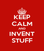 KEEP CALM AND INVENT STUFF - Personalised Poster A4 size