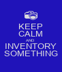 KEEP CALM AND INVENTORY SOMETHING - Personalised Poster A4 size