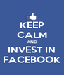 KEEP CALM AND INVEST IN FACEBOOK - Personalised Poster A4 size