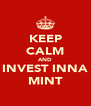 KEEP CALM AND INVEST INNA MINT - Personalised Poster A4 size