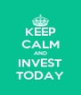 KEEP CALM AND INVEST TODAY - Personalised Poster A4 size