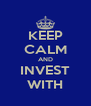 KEEP CALM AND INVEST WITH - Personalised Poster A4 size