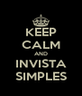 KEEP CALM AND INVISTA SIMPLES - Personalised Poster A4 size