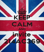 KEEP CALM AND invite 214AC369 - Personalised Poster A4 size