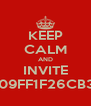KEEP CALM AND INVITE  26CB3848 and 2809FF1F26CB3848 and 2809FF1F - Personalised Poster A4 size