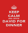 KEEP CALM AND INVITE DAVID FOR DINNER - Personalised Poster A4 size