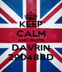 KEEP CALM AND INVITE DAVRIN 290488D - Personalised Poster A4 size