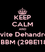 KEEP CALM AND invite Dehandre  on BBM (29BE1183) - Personalised Poster A4 size