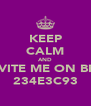 KEEP CALM AND INVITE ME ON BBM 234E3C93 - Personalised Poster A4 size