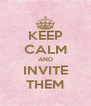 KEEP CALM AND INVITE THEM - Personalised Poster A4 size