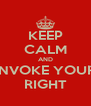 KEEP CALM AND INVOKE YOUR RIGHT - Personalised Poster A4 size