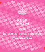 KEEP CALM AND Io amo mia nipote FABIANA - Personalised Poster A4 size