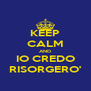 KEEP CALM AND IO CREDO RISORGERO' - Personalised Poster A4 size