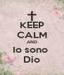 KEEP CALM AND Io sono  Dio - Personalised Poster A4 size