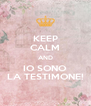 KEEP CALM AND IO SONO LA TESTIMONE! - Personalised Poster A4 size