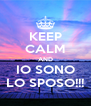 KEEP CALM AND IO SONO LO SPOSO!!! - Personalised Poster A4 size